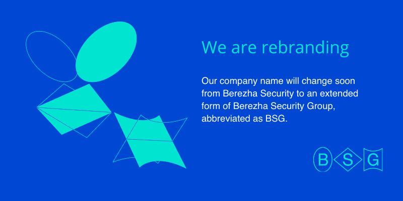 Rebranding of Berezha Security to BSG (Berezha Security Group)
